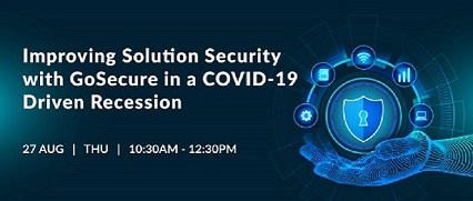 Improving Solution Security with GoSecure in a COVID-19 Driven Recession